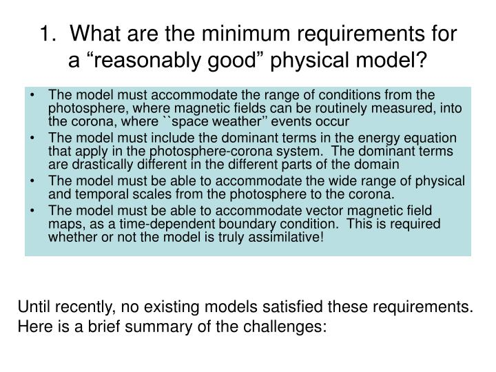 "1.  What are the minimum requirements for a ""reasonably good"" physical model?"