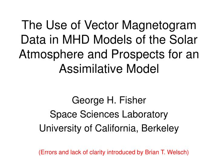 The Use of Vector Magnetogram Data in MHD Models of the Solar Atmosphere and Prospects for an Assimi...