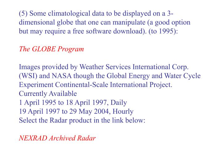 (5) Some climatological data to be displayed on a 3-dimensional globe that one can manipulate (a good option but may require a free software download). (to 1995):