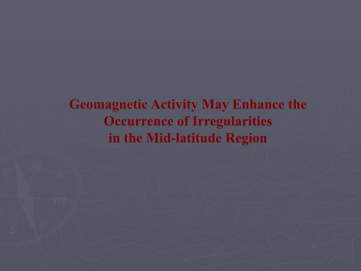 Geomagnetic Activity May Enhance the Occurrence of Irregularities