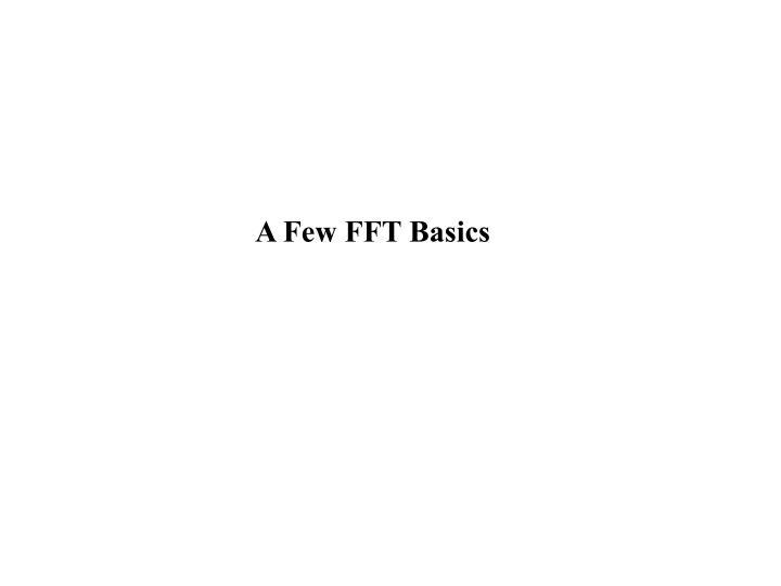 A Few FFT Basics