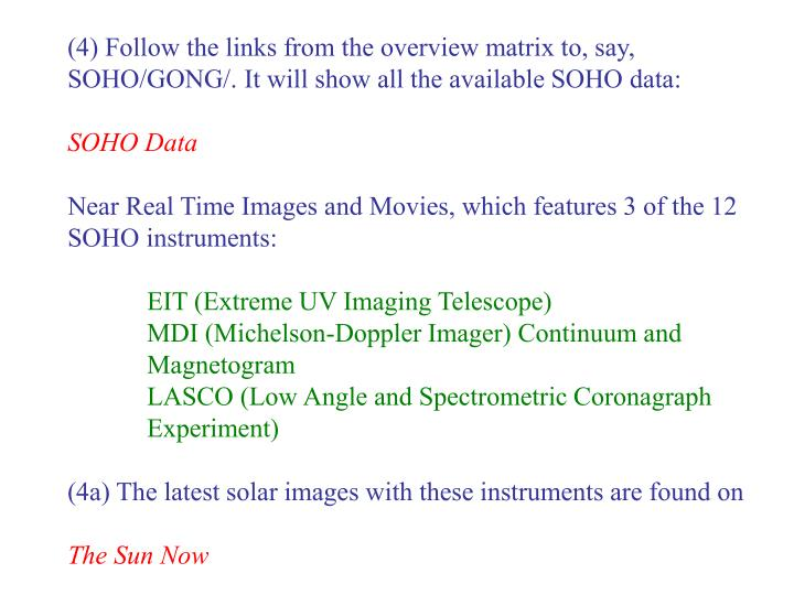 (4) Follow the links from the overview matrix to, say, SOHO/GONG/. It will show all the available SOHO data: