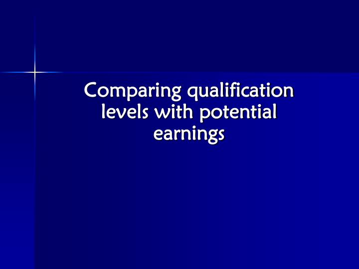 Comparing qualification levels with potential earnings