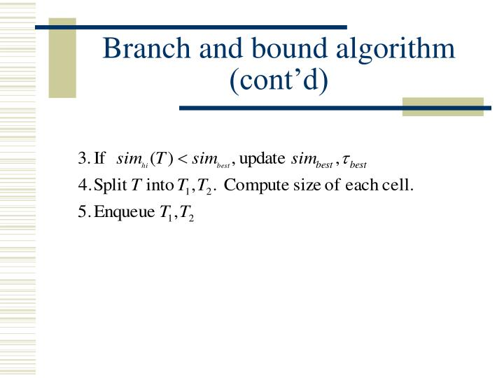 Branch and bound algorithm (cont'd)