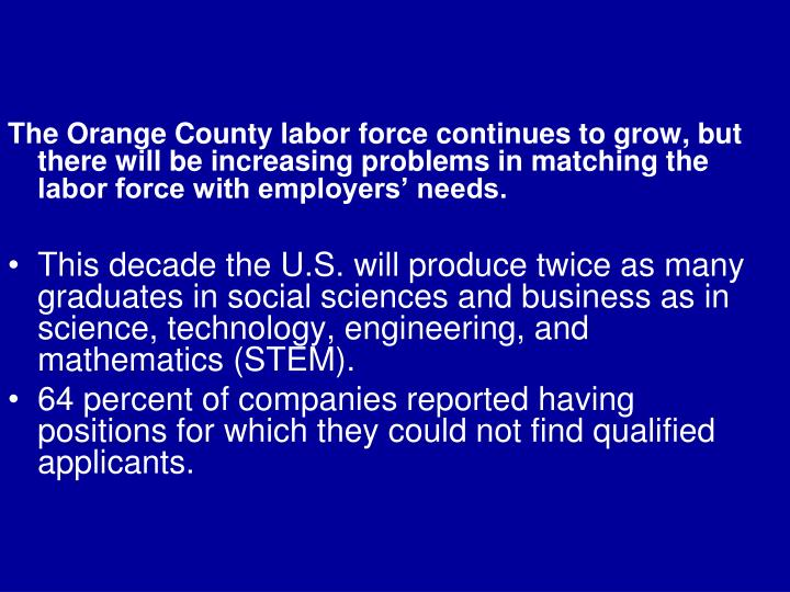 The Orange County labor force continues to grow, but there will be increasing problems in matching the labor force with employers' needs.