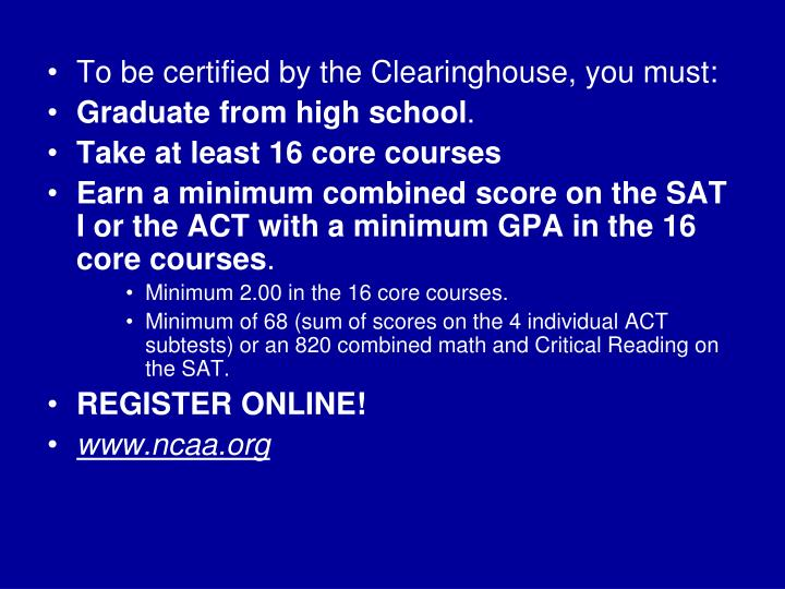 To be certified by the Clearinghouse, you must: