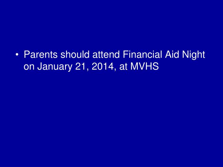 Parents should attend Financial Aid Night on January 21, 2014, at MVHS