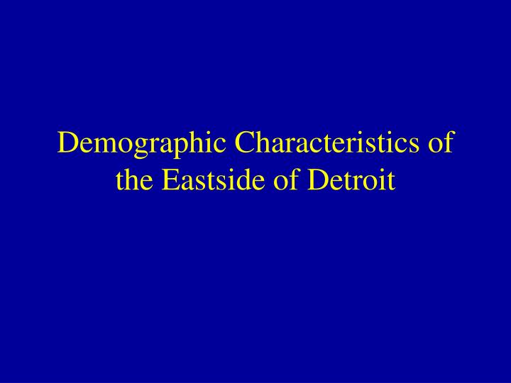 Demographic Characteristics of the Eastside of Detroit
