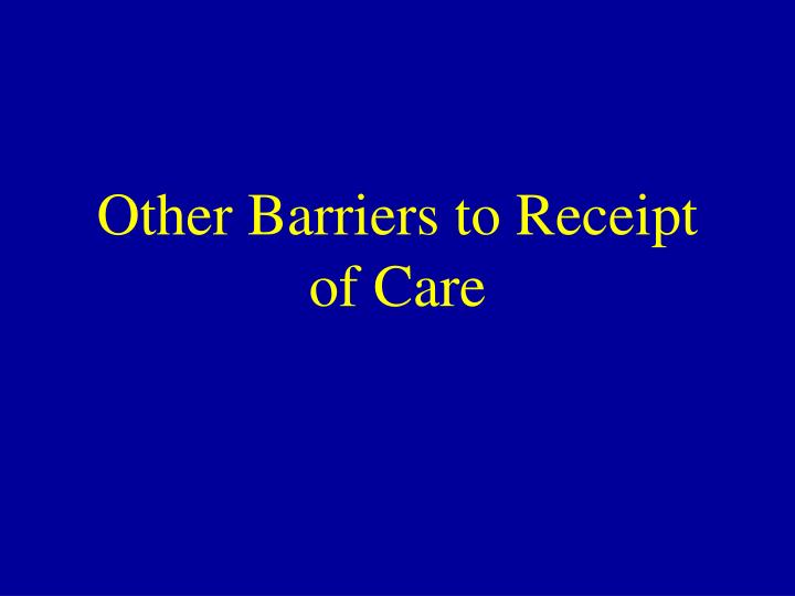 Other Barriers to Receipt of Care