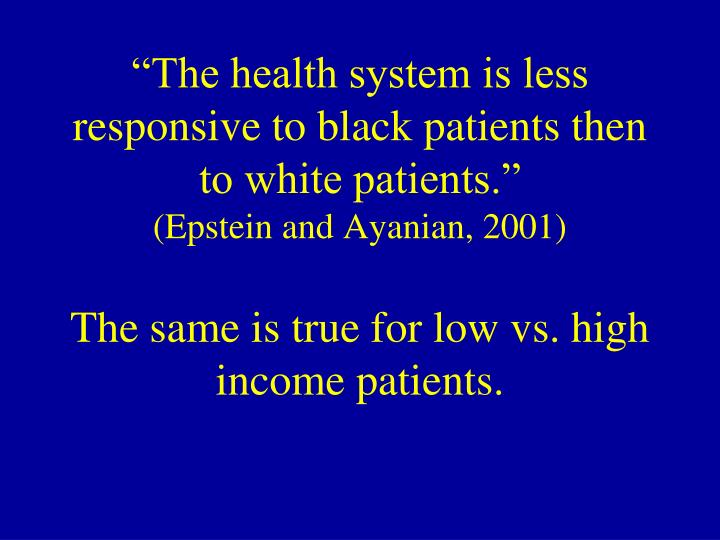 """The health system is less responsive to black patients then to white patients."""