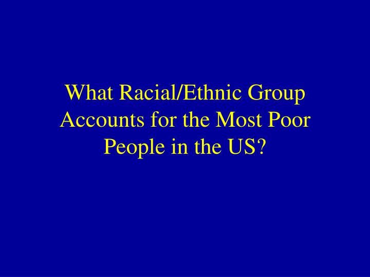 What Racial/Ethnic Group Accounts for the Most Poor People in the US?