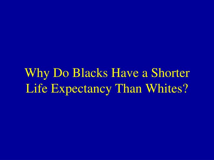 Why Do Blacks Have a Shorter Life Expectancy Than Whites?