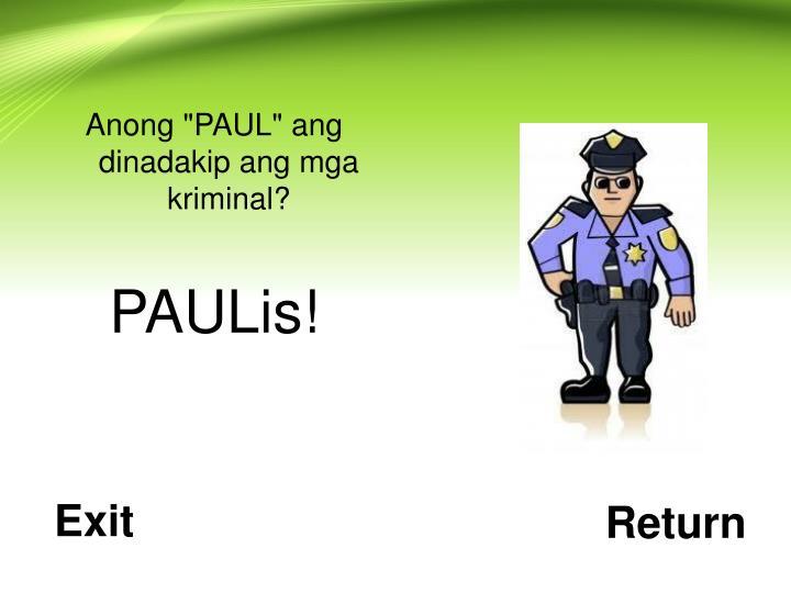 """Anong """"PAUL"""" ang dinadakip ang mga kriminal?"""