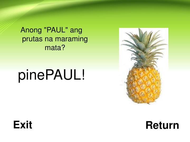 """Anong """"PAUL"""" ang prutas na maraming mata?"""