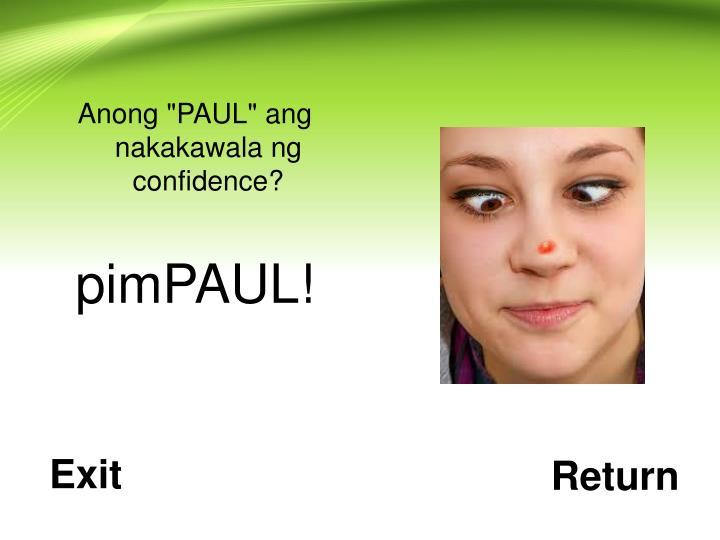 """Anong """"PAUL"""" ang nakakawala ng confidence?"""