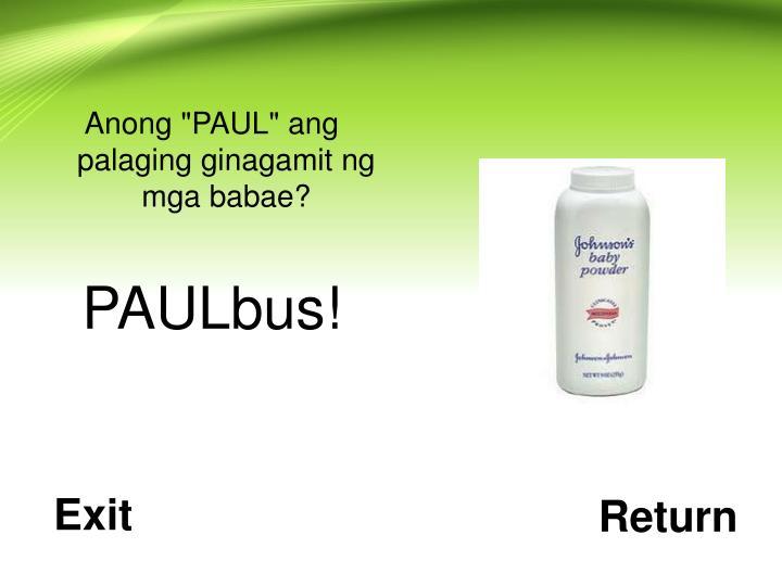 """Anong """"PAUL"""" ang palaging ginagamit ng mga babae?"""