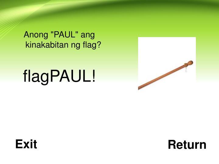 """Anong """"PAUL"""" ang kinakabitan ng flag?"""