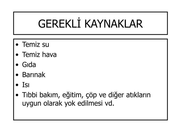 GEREKLİ KAYNAKLAR