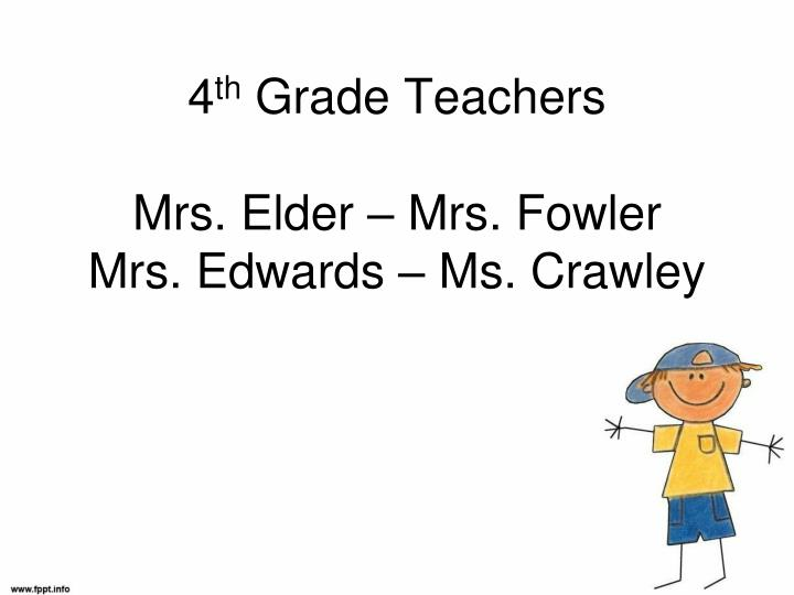 4 th grade teachers mrs elder mrs fowler mrs edwards ms crawley
