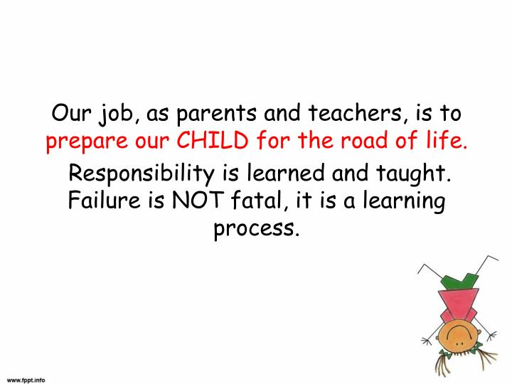 Our job, as parents and teachers, is to