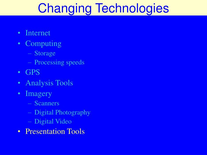 Changing Technologies