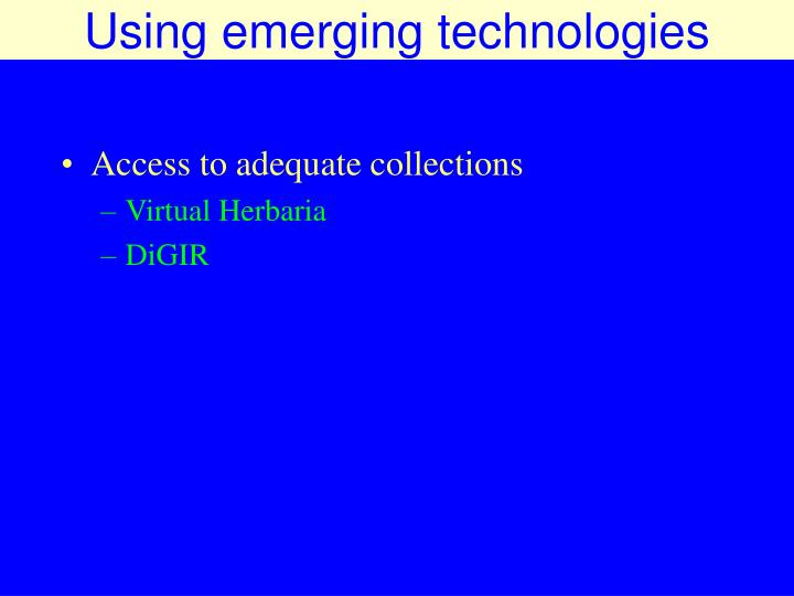 Using emerging technologies