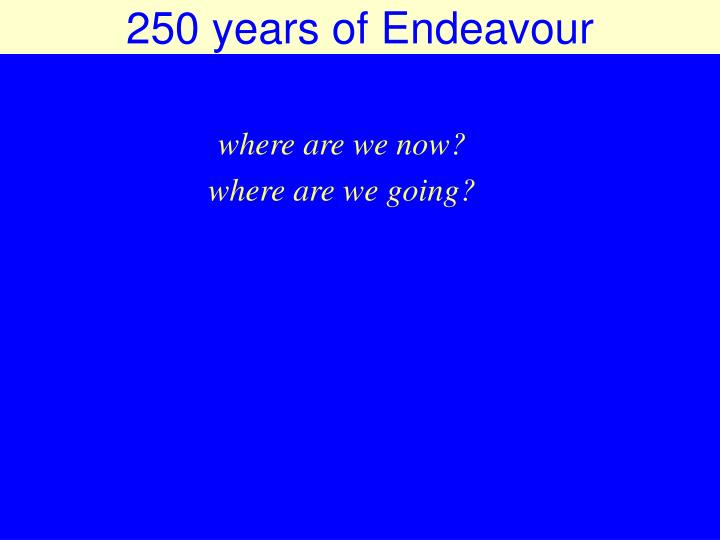 250 years of Endeavour