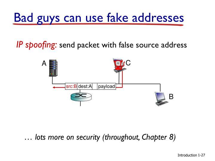 Bad guys can use fake addresses