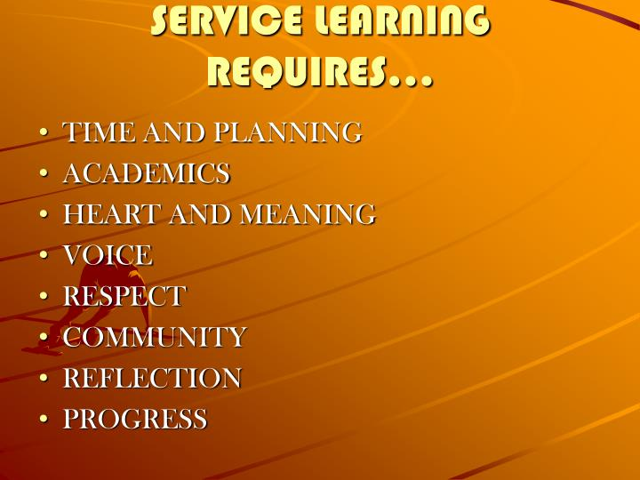 SERVICE LEARNING REQUIRES…