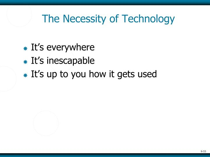 The Necessity of Technology