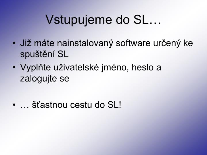 Vstupujeme do SL…