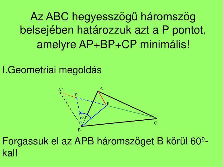 Az ABC hegyesszögű háromszög belsejében határozzuk azt a P pontot, amelyre AP+BP+CP minimális!