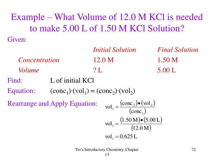 Example – What Volume of 12.0 M KCl is needed to make 5.00 L of 1.50 M KCl Solution?
