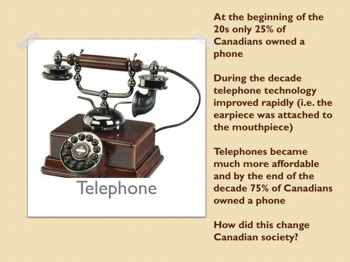 At the beginning of the 20s only 25% of Canadians owned a phone