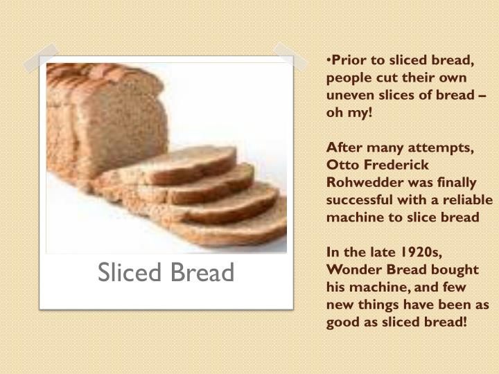 Prior to sliced bread, people cut their own uneven slices of bread – oh my!