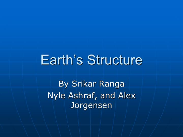 Earth s structure
