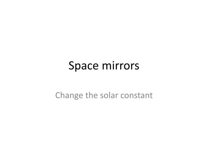 Space mirrors