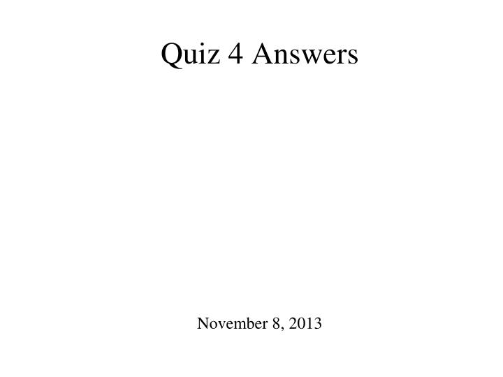 Quiz 4 answers