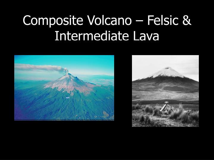 Composite Volcano – Felsic & Intermediate Lava