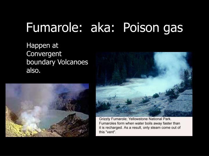 Fumarole:  aka:  Poison gas