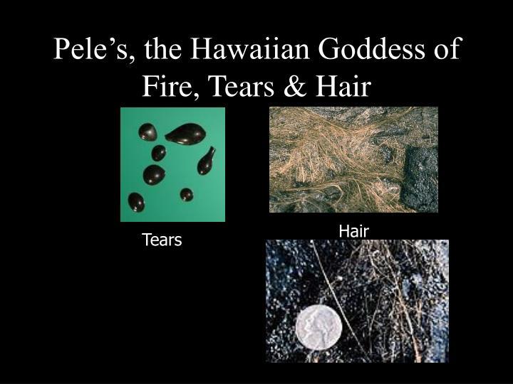 Pele's, the Hawaiian Goddess of Fire, Tears & Hair
