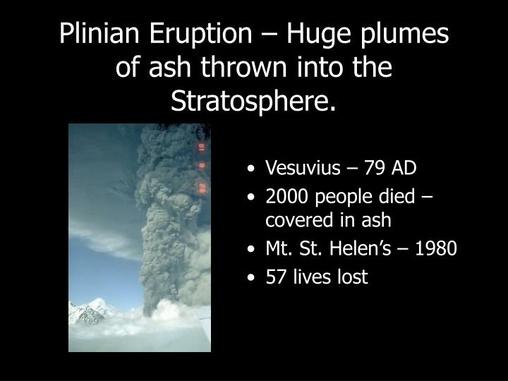 Plinian Eruption – Huge plumes of ash thrown into the Stratosphere.