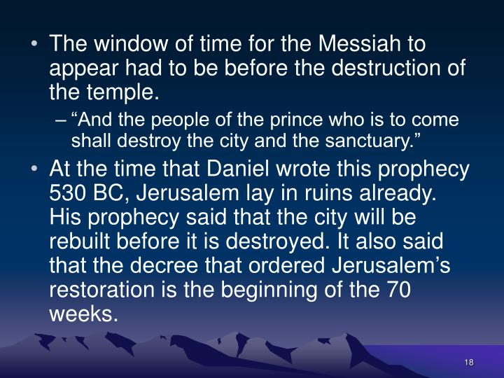 The window of time for the Messiah to appear had to be before the destruction of the temple.