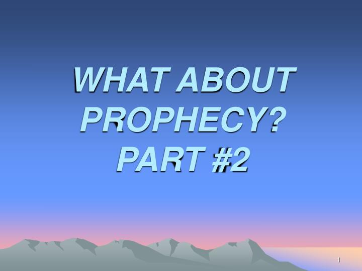 What about prophecy part 2