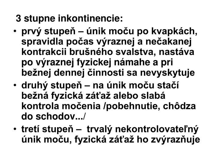3 stupne inkontinencie:
