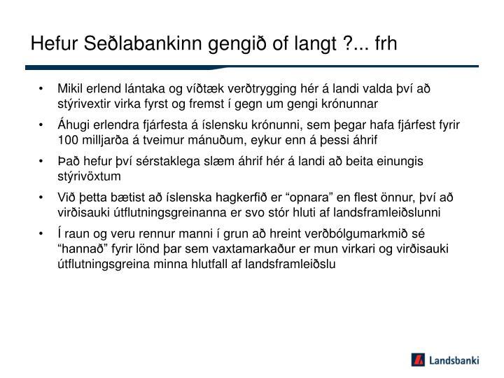 Hefur Seðlabankinn gengið of langt ?... frh