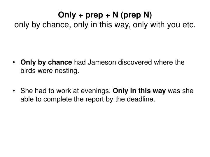 Only + prep + N (prep N)