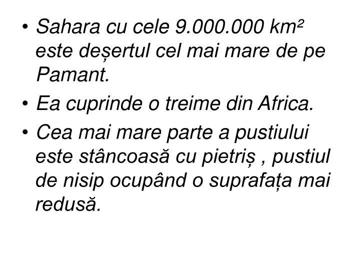 Sahara cu cele 9.000.000 km² este deșertul cel mai mare de pe Pamant.