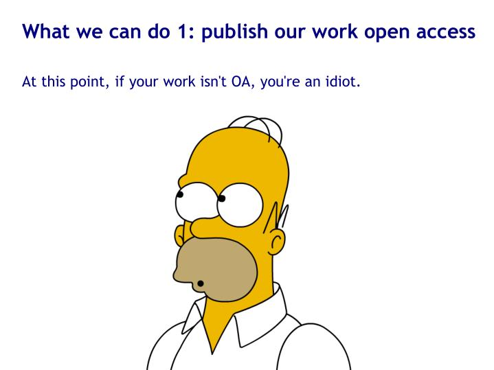 What we can do 1: publish our work open access