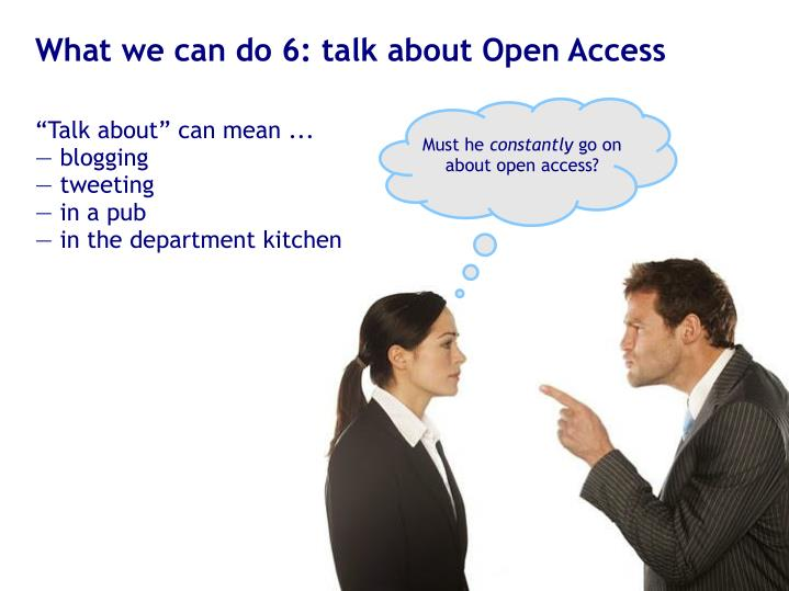 What we can do 6: talk about Open Access